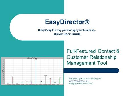 EasyDirector® Simplifying the way you manage your business... Quick User Guide Full-Featured Contact & Customer Relationship Management Tool Prepared by.