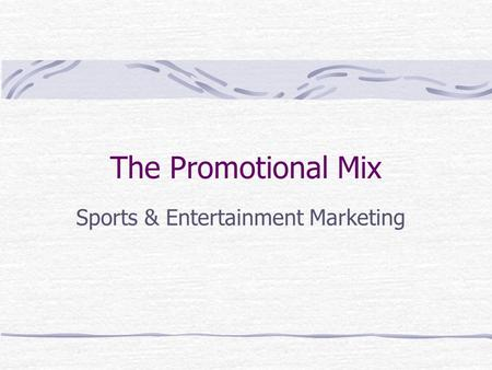 The Promotional Mix Sports & Entertainment Marketing.