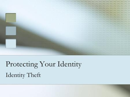 Protecting Your Identity Identity Theft. What is identify theft? To get credit To get credit Open fraudulent accounts Open fraudulent accounts Write checks.