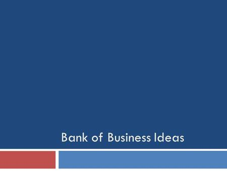 Bank of Business Ideas. 1. Objective and description To give young people the chance to realize their ideas link people with ideas with investors on the.