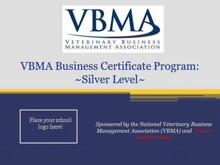 Sponsored by the National Veterinary Business Management Association (VBMA) and (Insert chapter name)