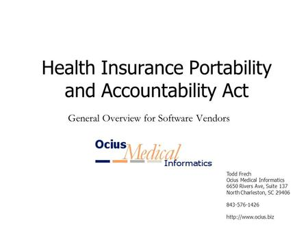 Todd Frech Ocius Medical Informatics 6650 Rivers Ave, Suite 137 North Charleston, SC 29406 843-576-1426  Health Insurance Portability.