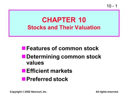 10 - 1 Copyright © 2002 Harcourt, Inc.All rights reserved. CHAPTER 10 Stocks and Their Valuation Features of common stock Determining common stock values.