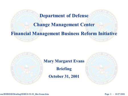 Page 1 - 10/27/2001http://www.fms3i.com/DODOSD/BriefingMME10-31-01_files/frame.htm Department of Defense Change Management Center Financial Management.