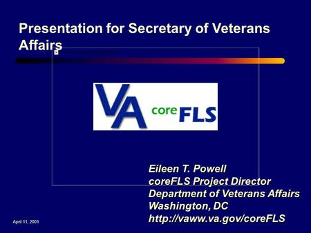 Eileen T. Powell coreFLS Project Director Department of Veterans Affairs Washington, DC  Presentation for Secretary of Veterans.