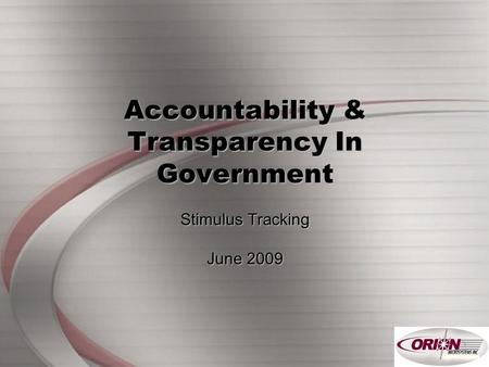 Page - 1 Accountability & Transparency In Government Stimulus Tracking June 2009.