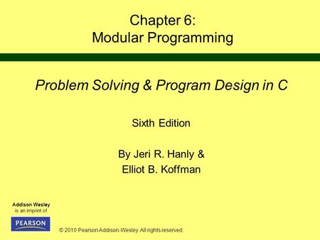 © 2010 Pearson Addison-Wesley. All rights reserved. Addison Wesley is an imprint of Chapter 6: Modular Programming Problem Solving & Program Design in.