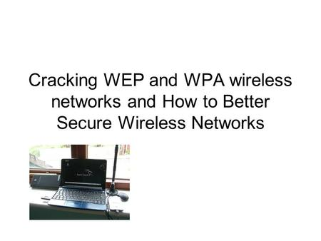 Overview How to crack WEP and WPA