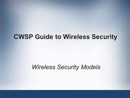 CWSP Guide to Wireless Security Wireless Security Models.