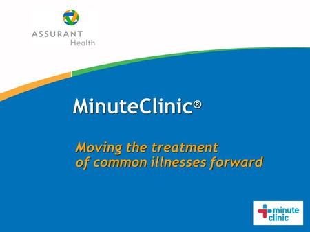 MinuteClinic ® Moving the treatment of common illnesses forward Moving the treatment of common illnesses forward.