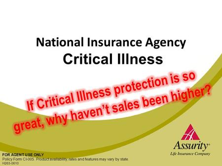 FOR AGENT USE ONLY National Insurance Agency Critical Illness FOR AGENT USE ONLY Policy Form CI-005. Product availability, rates and features may vary.