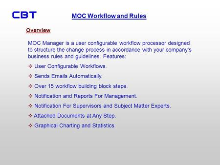 Overview MOC Manager is a user configurable workflow processor designed to structure the change process in accordance with your company's business rules.