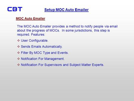 Setup MOC Auto Emailer The MOC Auto Emailer provides a method to notify people via email about the progress of MOCs. In some jurisdictions, this step is.