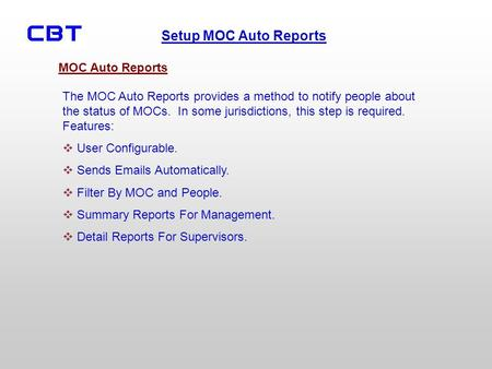 Setup MOC Auto Reports The MOC Auto Reports provides a method to notify people about the status of MOCs. In some jurisdictions, this step is required.