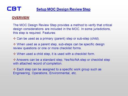 Setup MOC Design Review Step The MOC Design Review Step provides a method to verify that critical design considerations are included in the MOC. In some.