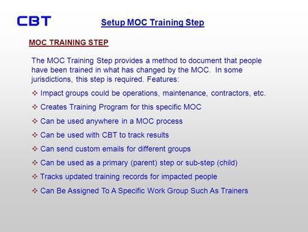 Setup MOC Training Step The MOC Training Step provides a method to document that people have been trained in what has changed by the MOC. In some jurisdictions,