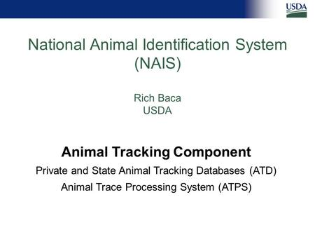 Animal Tracking Component Private and State Animal Tracking Databases (ATD) Animal Trace Processing System (ATPS) National Animal Identification System.