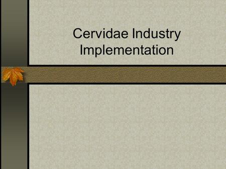 Cervidae Industry Implementation. Implementation Guidelines Producers data/information will be kept confidential/exempt from current Freedom of Information.