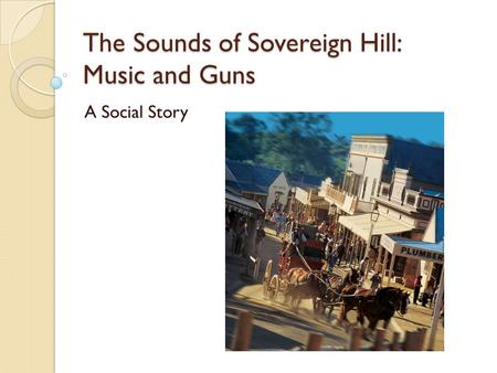 The Sounds of Sovereign Hill: Music and Guns A Social Story.