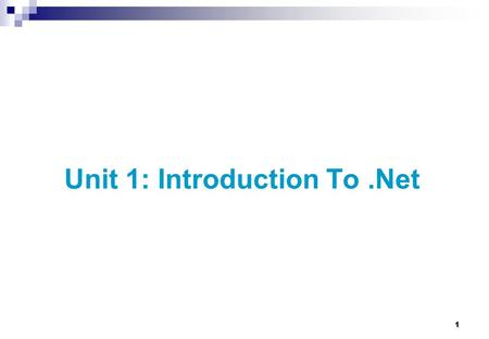 1 Unit 1: Introduction To.Net. 2 Introduction to.Net Integrated Development Environment (IDE) Languages in the.NET Framework The Common Language Runtime.