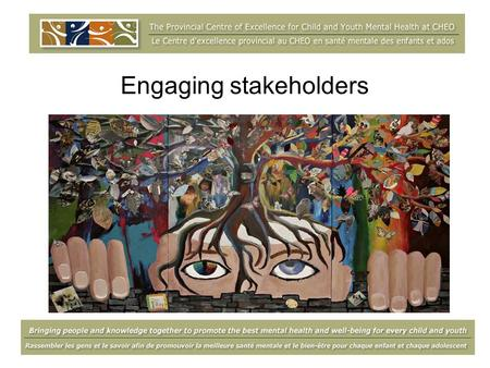 Engaging stakeholders. What is the Centre? Knowledge Bringing people and knowledge together to promote the best mental health and well-being for every.