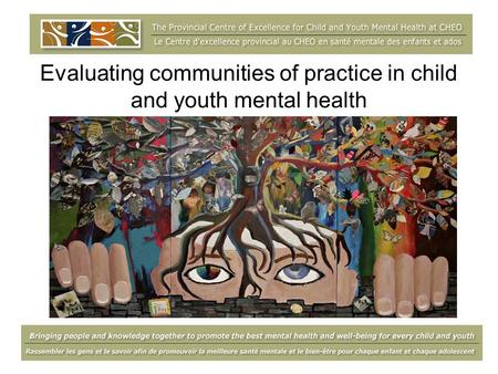 Evaluating communities of practice in child and youth mental health.