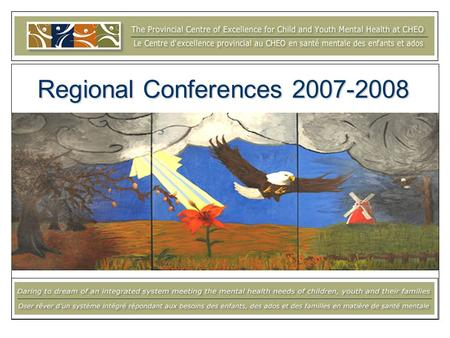 Regional Conferences 2007-2008. Objectives for today… To receive an update on the Centres activities in 2007-2008: –Mobilizing knowledge and changing.