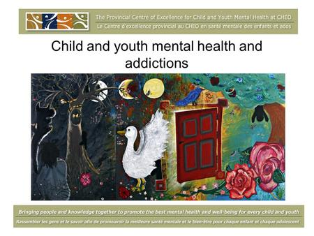 Child and youth mental health and addictions. Plan for the day This morning… An introduction to child and youth mental health and addictions A presentation.