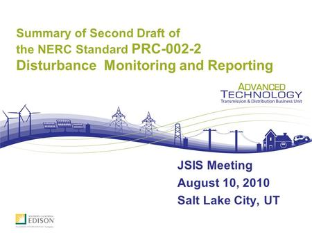 Summary of Second Draft of the NERC Standard PRC-002-2 Disturbance Monitoring and Reporting JSIS Meeting August 10, 2010 Salt Lake City, UT.