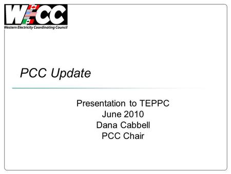 PCC Update Presentation to TEPPC June 2010 Dana Cabbell PCC Chair.