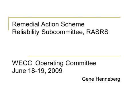 Remedial Action Scheme Reliability Subcommittee, RASRS WECC Operating Committee June 18-19, 2009 					 Gene Henneberg.