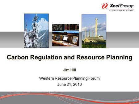 Carbon Regulation and Resource Planning Jim Hill Western Resource Planning Forum June 21, 2010.