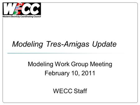 Modeling Tres-Amigas Update Modeling Work Group Meeting February 10, 2011 WECC Staff.