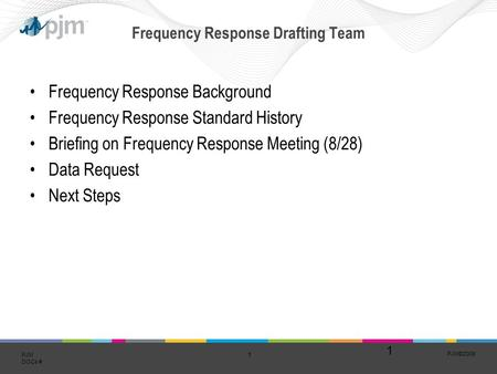 PJM©2009 1 PJM DOCs # Frequency Response Drafting Team Frequency Response Background Frequency Response Standard History Briefing on Frequency Response.