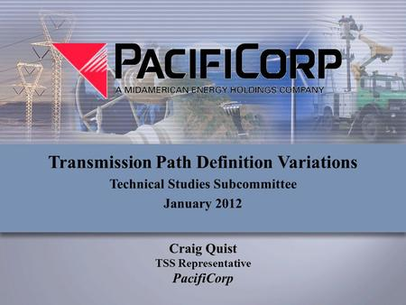 Craig Quist TSS Representative PacifiCorp Transmission Path Definition Variations Technical Studies Subcommittee January 2012.