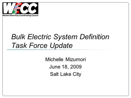Bulk Electric System Definition Task Force Update Michelle Mizumori June 18, 2009 Salt Lake City.