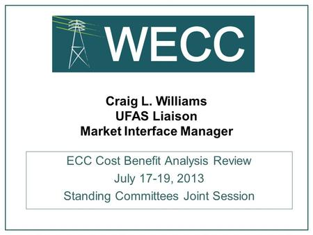 Craig L. Williams UFAS Liaison Market Interface Manager ECC Cost Benefit Analysis Review July 17-19, 2013 Standing Committees Joint Session.