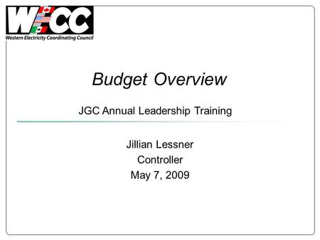 Budget Overview Jillian Lessner Controller May 7, 2009 JGC Annual Leadership Training.