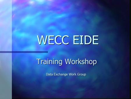 WECC EIDE Training Workshop Data Exchange Work Group.