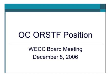 OC ORSTF Position WECC Board Meeting December 8, 2006.