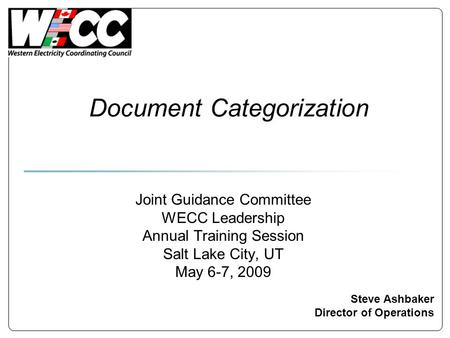 Document Categorization Steve Ashbaker Director of Operations Joint Guidance Committee WECC Leadership Annual Training Session Salt Lake City, UT May 6-7,