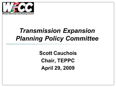 Transmission Expansion Planning Policy Committee Scott Cauchois Chair, TEPPC April 29, 2009.