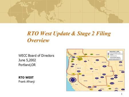 1 RTO West Update & Stage 2 Filing Overview WECC Board of Directors June 5,2002 Portland,OR RTO WEST Frank Afranji.