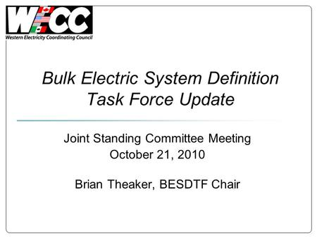 Bulk Electric System Definition Task Force Update Joint Standing Committee Meeting October 21, 2010 Brian Theaker, BESDTF Chair.
