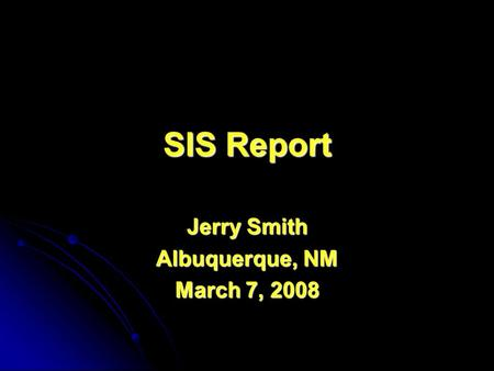 SIS Report Jerry Smith Albuquerque, NM March 7, 2008.