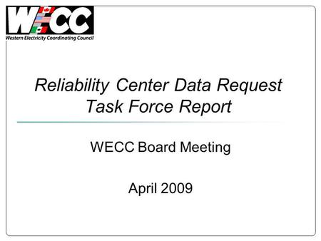 Reliability Center Data Request Task Force Report WECC Board Meeting April 2009.