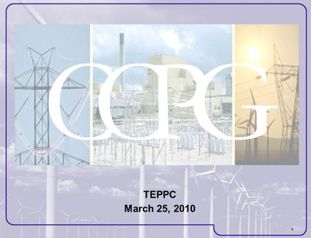 1 TEPPC March 25, 2010. 2 CCPG Transmission Providers.
