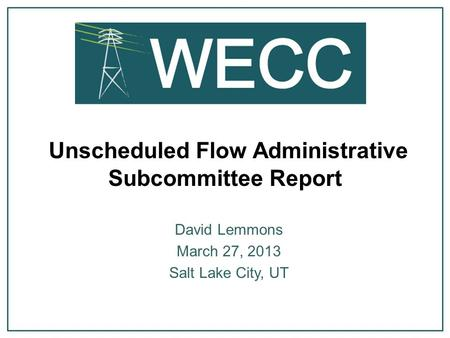Unscheduled Flow Administrative Subcommittee Report David Lemmons March 27, 2013 Salt Lake City, UT.