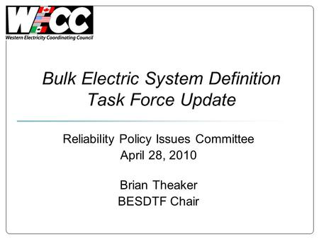 Bulk Electric System Definition Task Force Update Reliability Policy Issues Committee April 28, 2010 Brian Theaker BESDTF Chair.