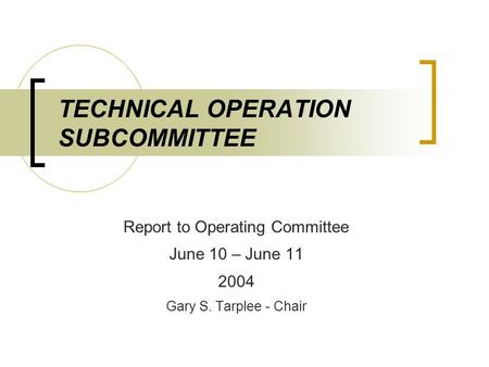 TECHNICAL OPERATION SUBCOMMITTEE Report to Operating Committee June 10 – June 11 2004 Gary S. Tarplee - Chair.